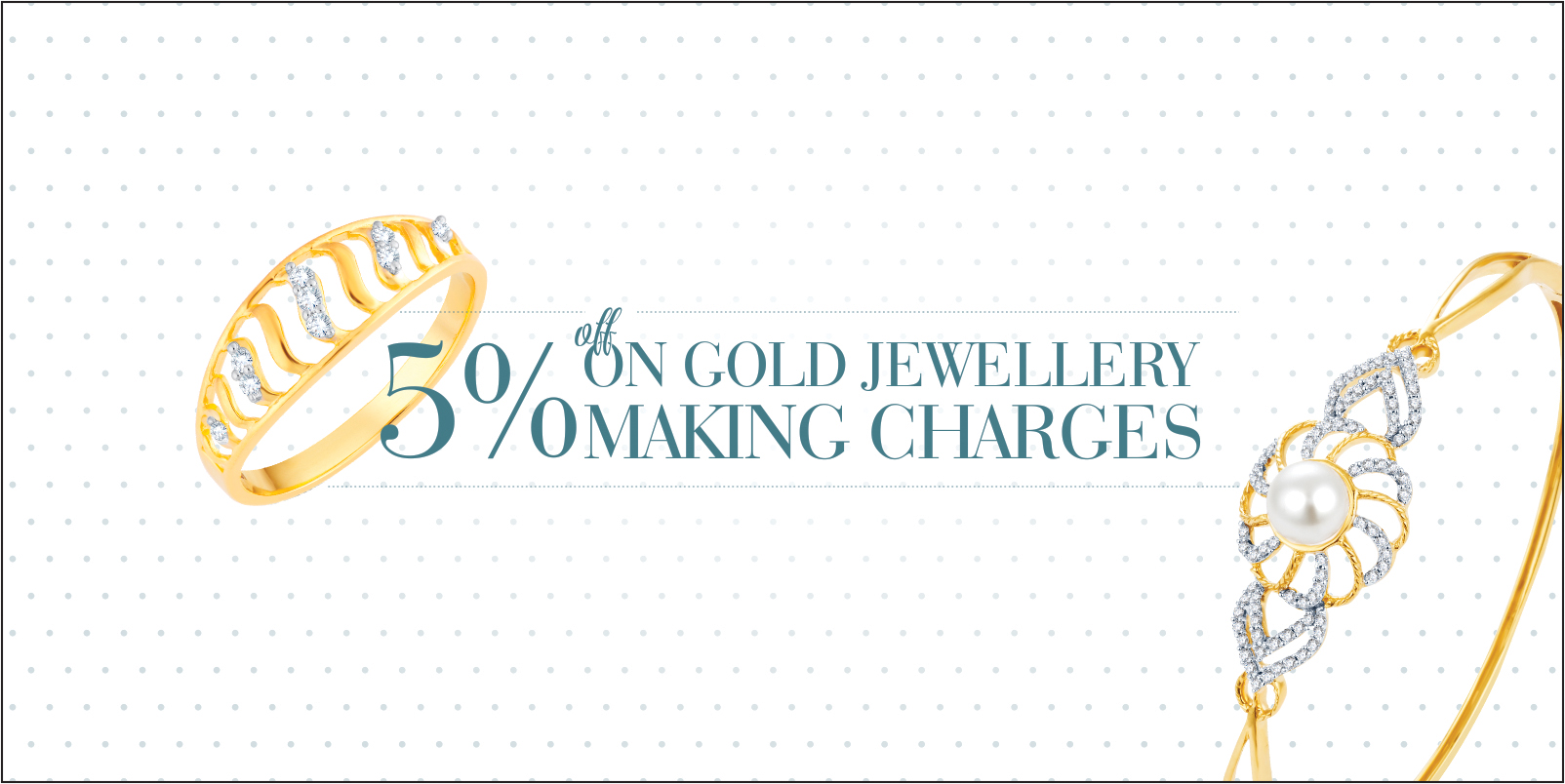 5% off on Gold Jewellery Making Charges.